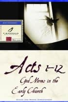 Acts 1-12 - God Moves in the Early Church ebook by Chuck Christensen, Winnie Christensen