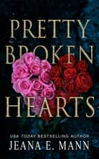 Pretty Broken Hearts ebook by Jeana E. Mann