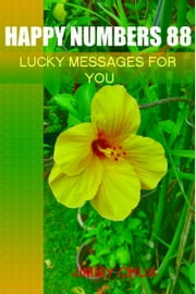 Happy Numbers 88 - Lucky Messages for You ebook by Jimmy Chua