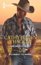 One Wild Cowboy & A Cowboy to Marry ebook by Cathy Gillen Thacker