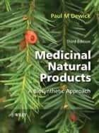 Medicinal Natural Products ebook by Paul M. Dewick