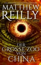 Der Große Zoo von China - Thriller ebook by Matthew Reilly