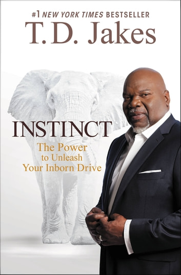 Instinct - The Power to Unleash Your Inborn Drive ebook by T. D. Jakes