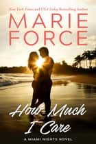 How Much I Care ebook by Marie Force