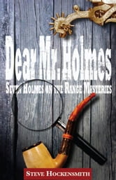 Dear Mr. Holmes: Seven Holmes on the Range Mysteries ebook by Steve Hockensmith