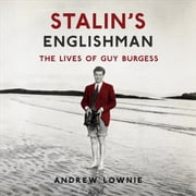 Stalin's Englishman: The Lives of Guy Burgess - The Lives of Guy Burgess Audiolibro by Andrew Lownie