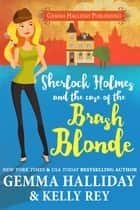 Sherlock Holmes and the Case of the Brash Blonde ebook by Gemma Halliday,Kelly Rey