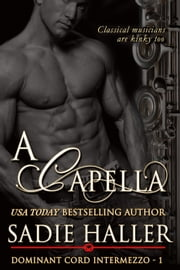 A Capella - Dominant Cord Intermezzo, #1 ebook by Sadie Haller