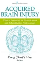 Acquired Brain Injury ebook by Dong Y. Han, PsyD