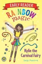 Rainbow Magic Early Reader: Kylie the Carnival Fairy ebook by Daisy Meadows, Georgie Ripper