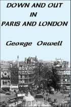 down and out in paris and london essays The comparison of paris and london sections of george orwell's down and out in paris and london both reality and fiction play an important role.