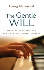 Gentle Will ebook by Georg Kühlewind; Michael Lipson Ph.D.