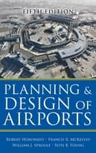 Planning and Design of Airports, Fifth Edition ebook by Robert Horonjeff,Francis McKelvey,William Sproule,Seth Young