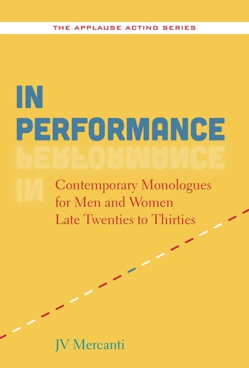 In Performance - Contemporary Monologues for Men and Women Late Twenties to Thirties ebook by JV Mercanti