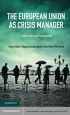 The European Union as Crisis Manager - Patterns and Prospects ebook by Arjen Boin, Magnus Ekengren, Mark Rhinard