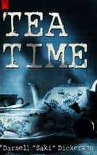 "Tea Time ebook by Darnell ""Saki"" Dickerson"