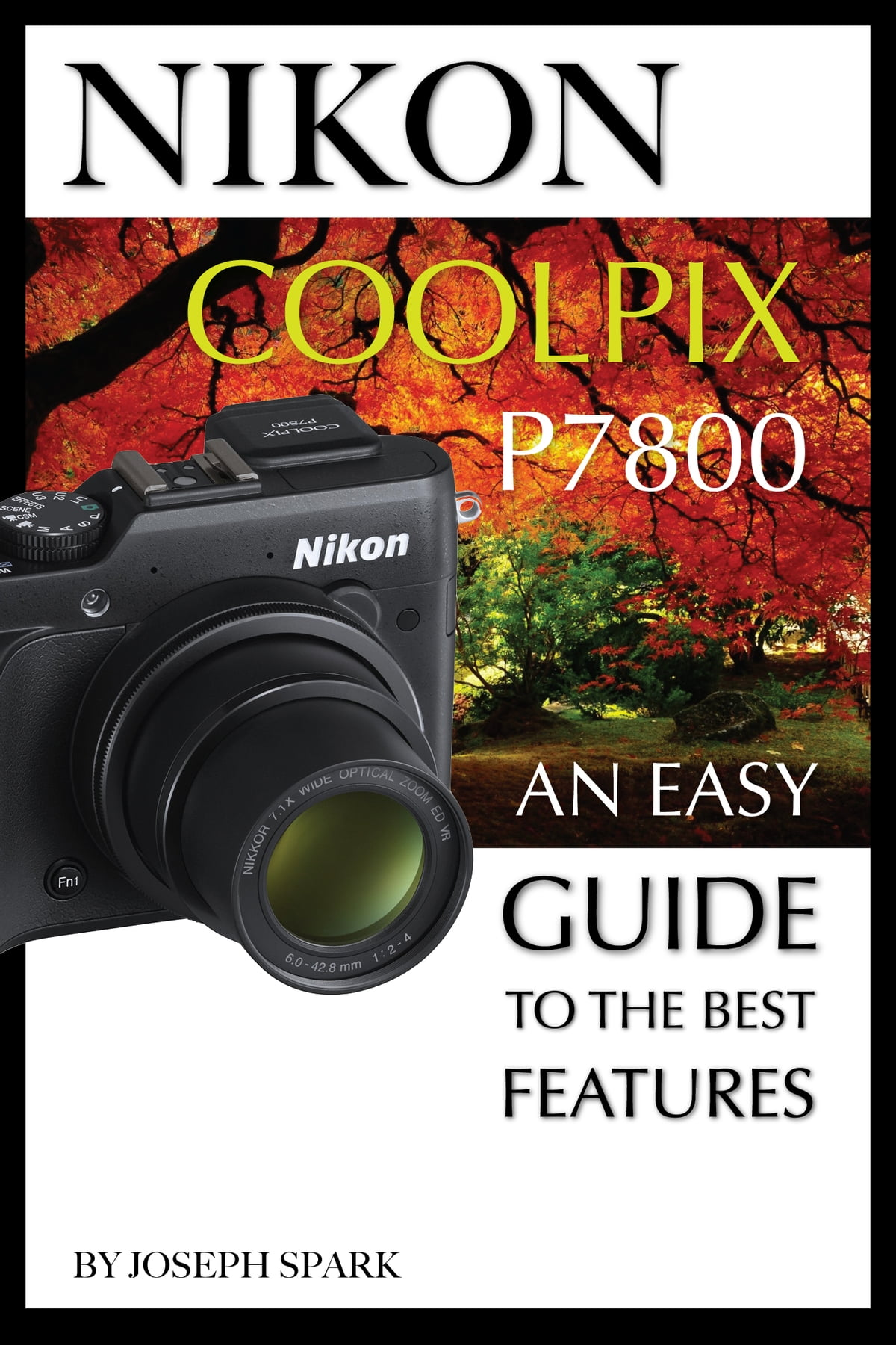 Nikon Coolpix P7800: An Easy Guide to the Best Features ebook by Joseph  Spark - Rakuten Kobo