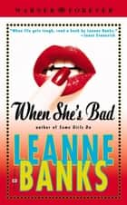 When She's Bad ebook by Leanne Banks