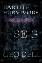 Earth's Survivors SE 3. The Outrunner Books ebook by Geo Dell