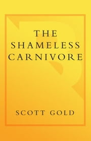 The Shameless Carnivore - A Manifesto for Meat Lovers ebook by Scott Gold