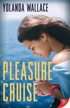 Pleasure Cruise ebook by Yolanda Wallace