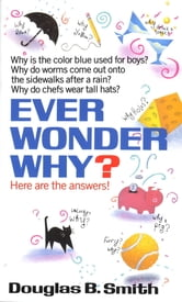 Ever Wonder Why? - Here Are the Answers! ebook by Douglas B. Smith