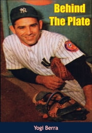 "Behind the Plate ebook by Lawrence ""Yogi"" Berra, Til Ferdenzi"