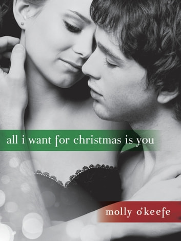 All I Want for Christmas Is You (Short Story) ebook by Molly O'Keefe