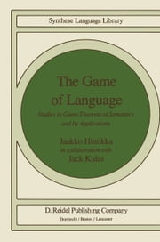 The Game of Language - Studies in Game-Theoretical Semantics and Its Applications ebook by Jaakko Hintikka,J. Kulas