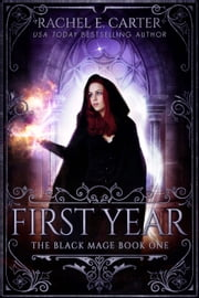 First Year (The Black Mage Book 1) ebook by Rachel E. Carter