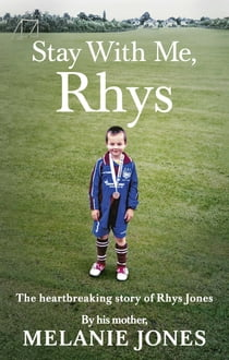 Stay With Me, Rhys - The heartbreaking story of Rhys Jones, by his mother ebook by Melanie Jones