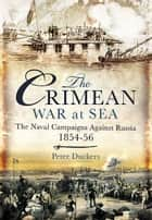 The Crimean War at Sea ebook by Duckers, Peter