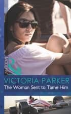 The Woman Sent to Tame Him (Mills & Boon Modern) 電子書 by Victoria Parker