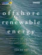 Offshore Renewable Energy - Accelerating the Deployment of Offshore Wind, Tidal, and Wave Technologies ebook by Iea-Retd (Stichting Foundation Renewable