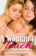 A Woman's Touch - A collection of five erotic stories ebook by Kathleen Tudor, Alice Candy, Harper Bliss,...