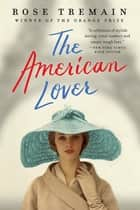 The American Lover ebook by Rose Tremain