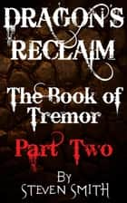 The Book of Tremor Part Two - Dragon's Reclaim, #2 ebook by Steven Smith