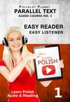 Learn Polish - Easy Reader | Easy Listener | Parallel Text - Audio Course No. 1 ebook by Polyglot Planet