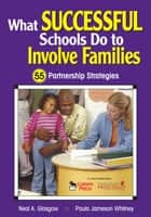 What Successful Schools Do to Involve Families ebook by Neal A. Glasgow,Paula Jameson Whitney