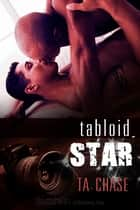 Tabloid Star ebook by T.A. Chase