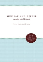 Sunstar and Pepper - Scouting with Jeb Stuart ebook by Edna Hoffman Evans