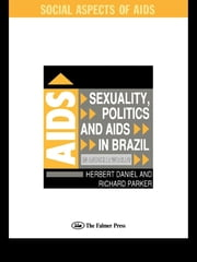 Sexuality, Politics and AIDS in Brazil - In Another World? ebook by Herbet Daniel,Richard Parker