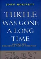 Turtle Was Gone a Long Time Volume 2 - Horsehead Nebula Neighing ebook by