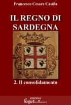 Il Regno di Sardegna-Vol.02 ebook by Francesco Cesare Casùla