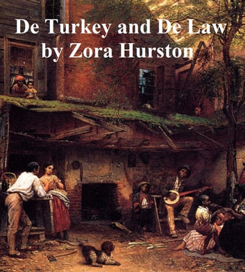 De Turkey and De Law, a comedy in three acts ebook by Zora Hurston