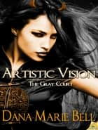 Artistic Vision ebook by Dana Marie Bell