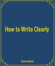 How to Write Clearly ebook by Edwin Abbott