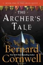 The Archer's Tale - Book One of the Grail Quest ebook by Bernard Cornwell