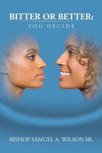 Bitter or Better: You Decide ebook by Bishop Samuel A. Wilson Sr