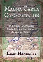 Magna Carta Commentaries: 48 Stories Celebrating Little-known Facts about the Great Charter ebook by Luan Hanratty